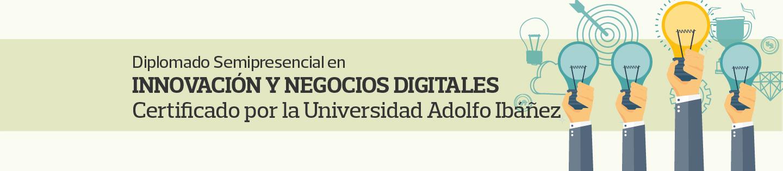 Diplomado Semipresencial en Innovación y Negocios digitales, Certificado por la Universidad Adolfo Ibáñez