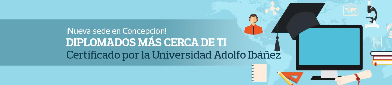 ¡Nueva sede en Concepción! Diplomados más cerca de ti, Certificado por la Universidad Adolfo Ibáñez