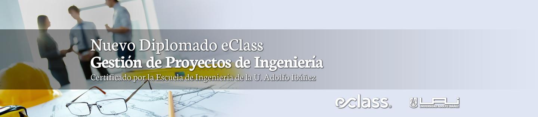 Nuevo Diplomado eClass Gestión de Proyectos de Ingeniería | Certificado por la Escuela de Ingeniería de a U. Adolfo Ibáñez